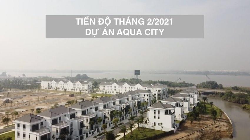 Tiến độ tháng 2/2021 dự án khu đô thị Aqua City Novaland Biên Hoà