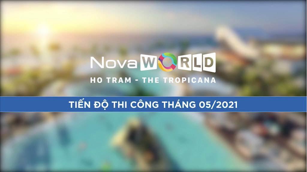 Cập nhật tiến độ thi công The Tropicana NovaWorld Hồ Tràm